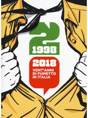 1998-2018: vent'anni di fumetto in Italia. Catalogo della mostra (Napoli, 28 aprile-1 maggio 2018). Ediz. a colori