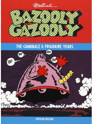 Bazooly Gazooly. The Cannibale & Frigidaire years