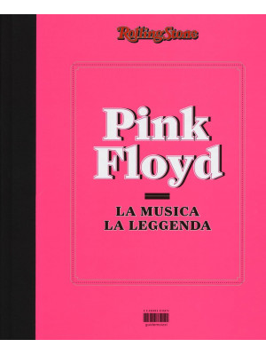 Pink Floyd. La musica, la leggenda. RollingStone