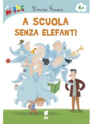 A scuola senza elefanti. Ediz. illustrata