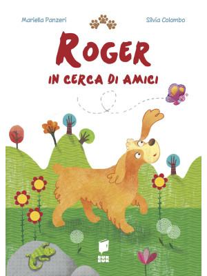 Roger in cerca di amici. Ediz. illustrata