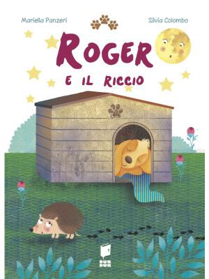 Roger e il riccio. Ediz. illustrata