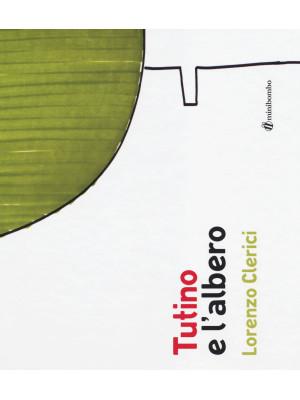 Tutino e l'albero. Ediz. illustrata