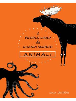 Il piccolo libro dei grandi segreti. Animali. Ediz. illustrata