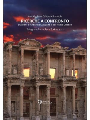 Ricerche a confronto 2012. Dialoghi di antichità classiche e del vicino oriente. Bologna, Roma Tre, Torino. Ediz. multilingue
