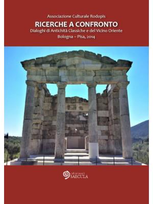 Ricerche a confronto 2014. Dialoghi di antichità classiche e del vicino Oriente (Bologna-Pisa, 2014)