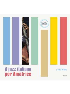 Il jazz italiano per Amatrice. Ediz. illustrata