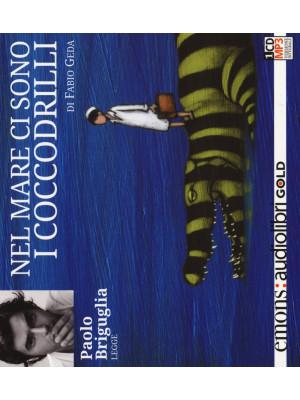 Nel mare ci sono i coccodrilli. Storia vera di Enaiatollah Akbari letto da Paolo Briguglia. Audiolibro. CD Audio formato MP3