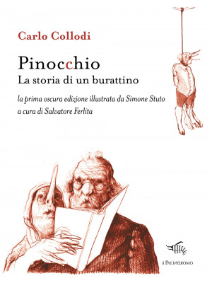 Pinocchio. La storia di un burattino. La prima oscura edizione illustrata da Simone Stuto. Ediz. illustrata