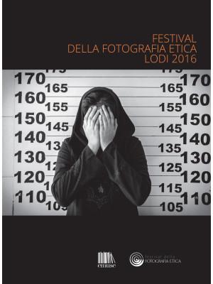 Festival della fotografia etica 2016. Ediz. multilingue