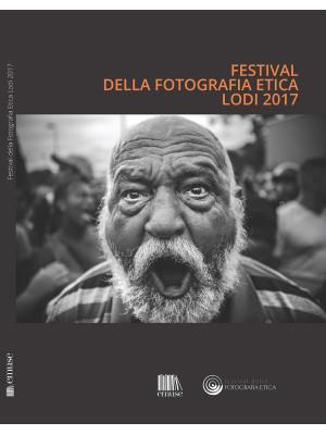 Festival della fotografia etica 2017. Ediz. italiana e inglese
