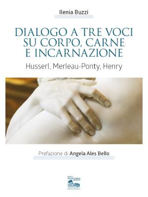 Dialogo a tre voci su corpo, carne e incarnazione. Husserl, Merleau-Ponty, Henry