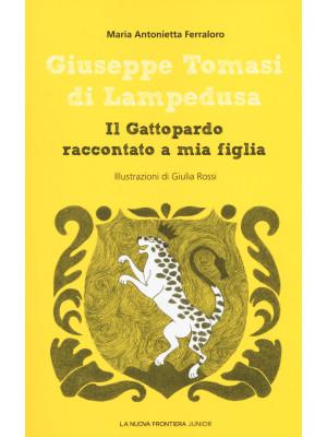 Giuseppe Tomasi di Lampedusa. Il Gattopardo raccontato a mia figlia