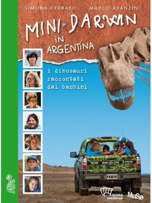Mini Darwin in Argentina. I dinosauri raccontati dai ragazzi. Ediz. illustrata