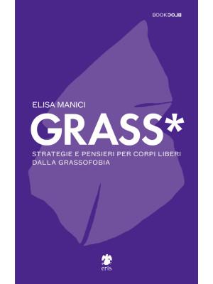 Grass*. Strategie e pensieri per corpi liberi dalla grassofobia