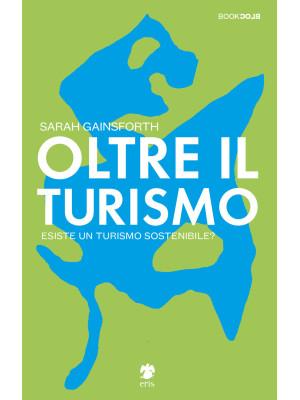 Oltre il turismo. Esiste un turismo sostenibile?