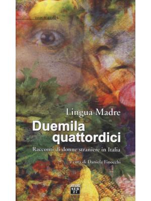 Lingua madre Duemilaquattordici. Racconti di donne straniere in Italia