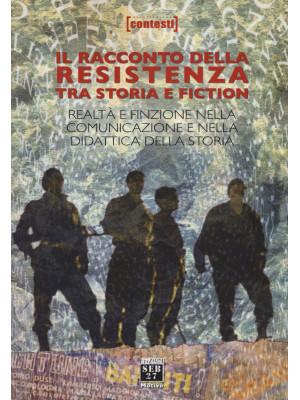 Il racconto della Resistenza tra storia e fiction. Realtà e finzione nella comunicazione e nella didattica della storia
