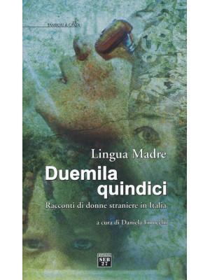 Lingua madre Duemilaquindici. Racconti di donne straniere in Italia