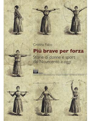 Più brave per forza. Storie di donne e sport dal Novecento a oggi