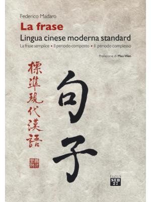 La frase. Lingua cinese moderna standard. La frase semplice, il periodo composto, il periodo complesso