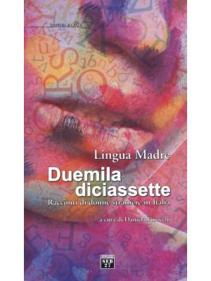 Lingua madre Duemiladiciassette. Racconti di donne straniere in Italia