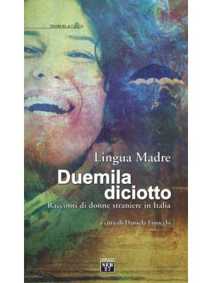 Lingua madre duemiladiciotto. Racconti di donne straniere in Italia