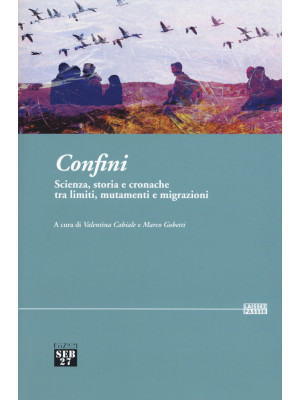 Confini. Scienza, storia e cronache tra limiti, mutamenti e migrazioni