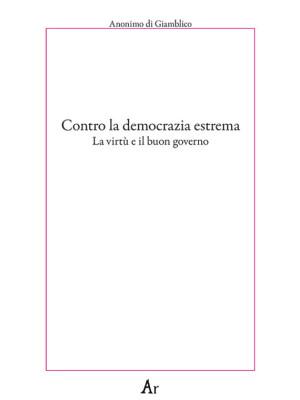 Contro la democrazia estrema. La virtù e il buon governo
