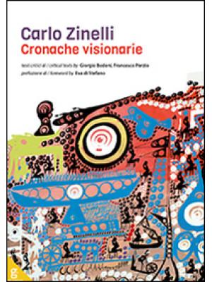 Carlo Zinelli. Cronache visionarie. Ediz. illustrata