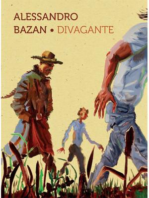 Alessandro Bazan. Divagante. Catalogo della mostra (Marsala, 16 luglio-16 ottobre 2016). Ediz. italiana e inglese