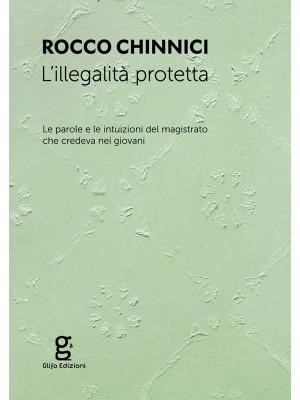 L'illegalità protetta. Le parole e le intuizioni del magistrato che credeva nei giovani