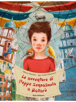 Le avventure di Peppe SenzaSuola a Ballarò. Ediz. illustrata
