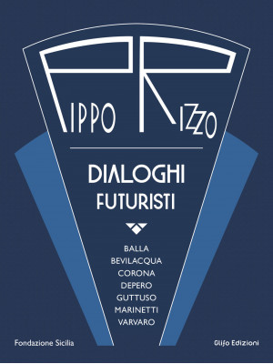 Pippo Rizzo. Dialoghi futuristi. Ediz. a colori