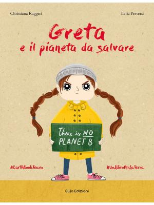 Greta e il pianeta da salvare. Ediz. a colori