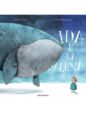 Ida e la balena volante. Ediz. a colori
