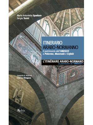 Itinerario arabo-normanno. Il patrimonio dell'UNESCO a Palermo, Monreale e Cefalù. Ediz. italiana e francese