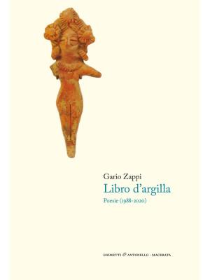 Il libro d'argilla. Poesie (1988-2020)