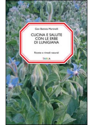 Cucina e salute con le erbe di Lunigiana. Ricette e rimedi naturali