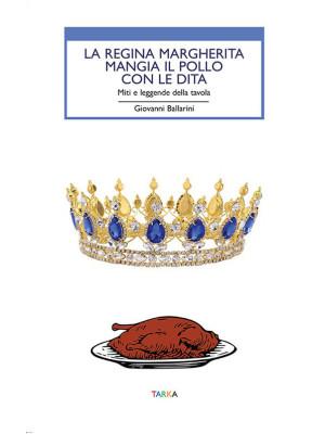 La regina Margherita mangia il pollo con le dita. Miti e leggende della tavola