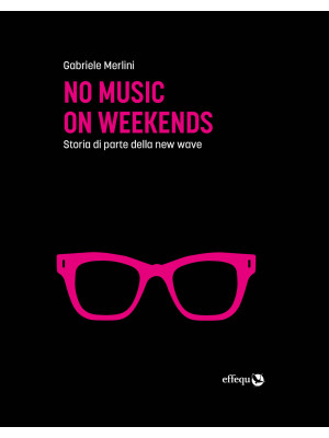No music on weekends. Storia di parte della new wave