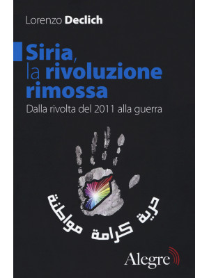 Siria, la rivoluzione rimossa. Dalla rivolta del 2011 alla guerra