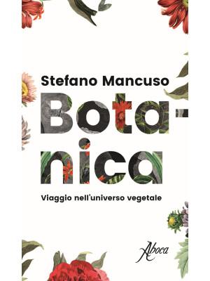 Botanica. Viaggio nell'universo vegetale