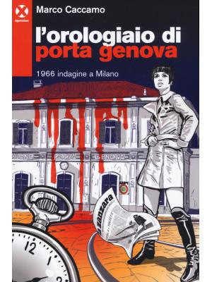 L'orologiaio di Porta Genova. 1966 indagine a Milano