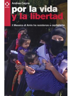 Por la vida y la libertad. Il Messico di Amlo tra resistenze e capitalismo