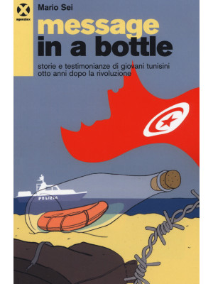 Message in a bottle. Storie e testimonianze di giovani tunisini otto anni dopo la rivoluzione