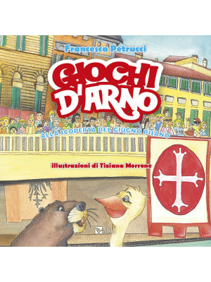 Giochi d'Arno. Alla scoperta del giugno pisano