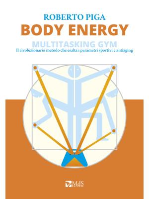 Body energy. Multitasking gym. Il rivoluzionario metodo che esalta i parametri sportivi e antiaging