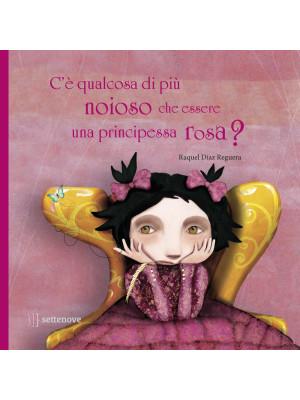 C'è qualcosa di più noioso che essere una principessa rosa? Ediz. a colori