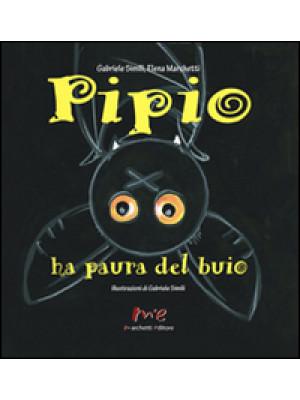 Pipio ha paura del buio. Ediz. illustrata